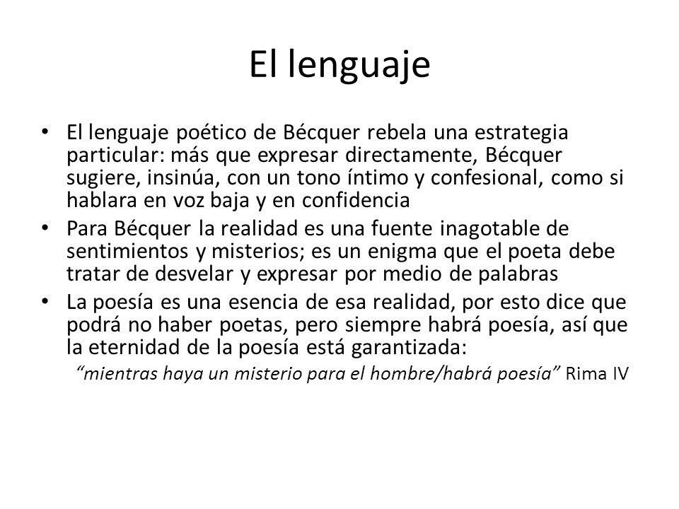 El lenguaje El lenguaje poético de Bécquer rebela una estrategia particular: más que expresar directamente, Bécquer sugiere, insinúa, con un tono ínti