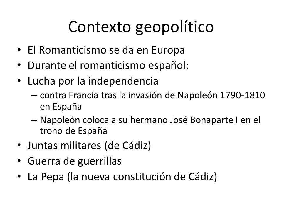 Contexto geopolítico El Romanticismo se da en Europa Durante el romanticismo español: Lucha por la independencia – contra Francia tras la invasión de