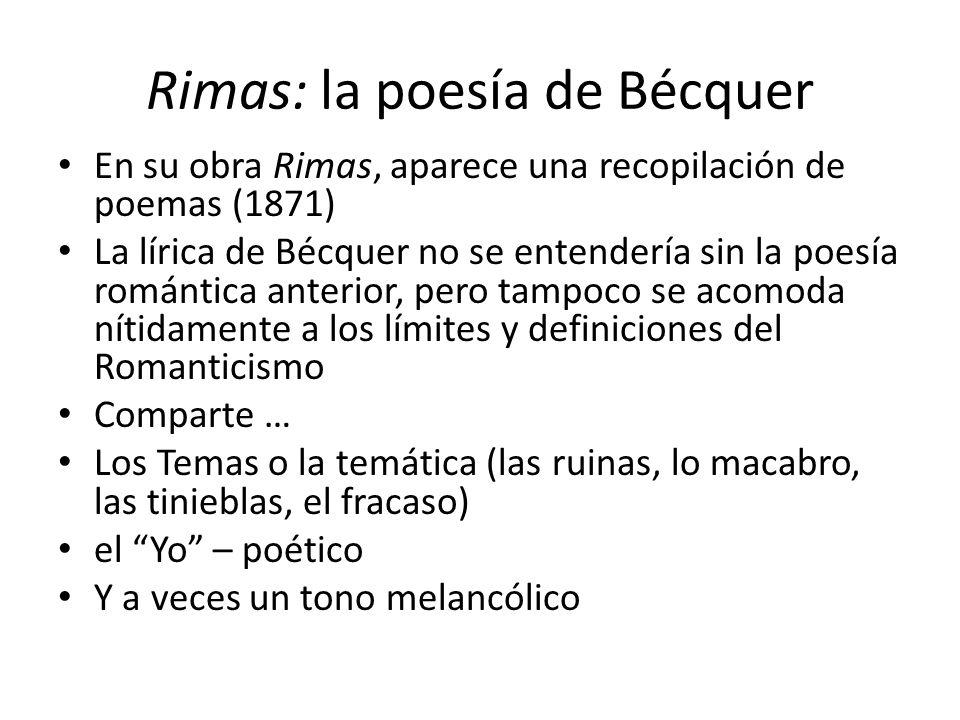 Rimas: la poesía de Bécquer En su obra Rimas, aparece una recopilación de poemas (1871) La lírica de Bécquer no se entendería sin la poesía romántica