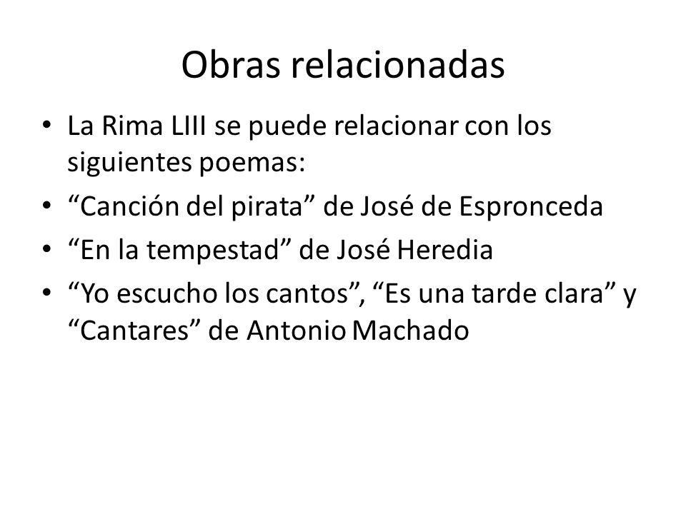 Obras relacionadas La Rima LIII se puede relacionar con los siguientes poemas: Canción del pirata de José de Espronceda En la tempestad de José Heredi