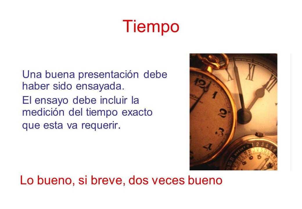 Tiempo Una buena presentación debe haber sido ensayada. El ensayo debe incluir la medición del tiempo exacto que esta va requerir. Lo bueno, si breve,