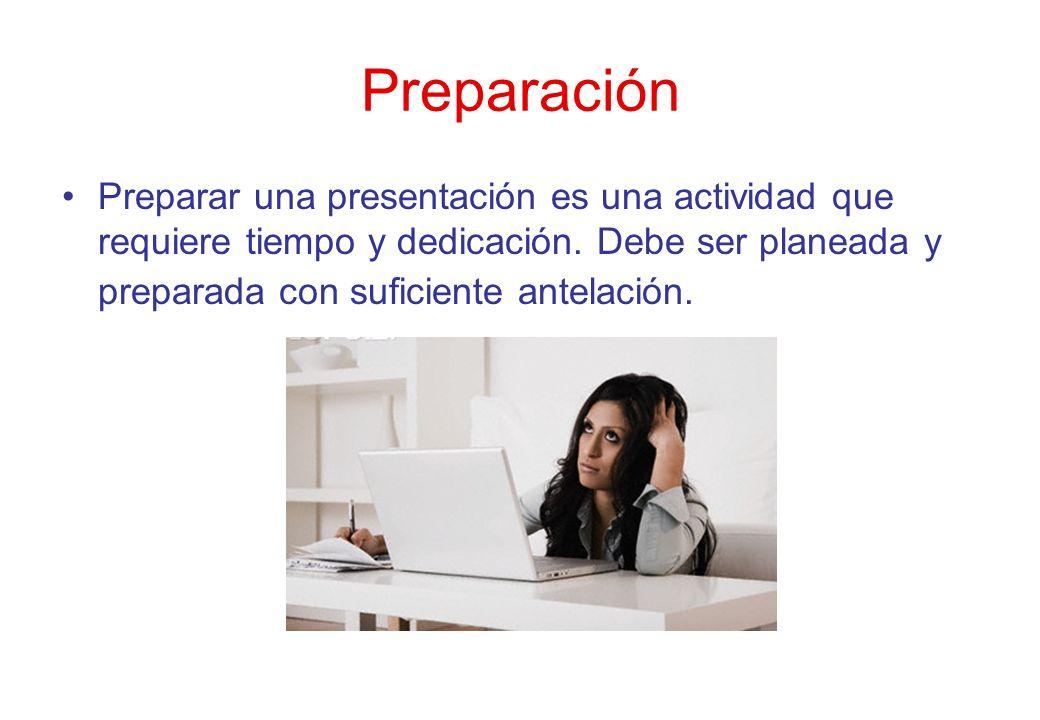 Preparación Preparar una presentación es una actividad que requiere tiempo y dedicación. Debe ser planeada y preparada con suficiente antelación.