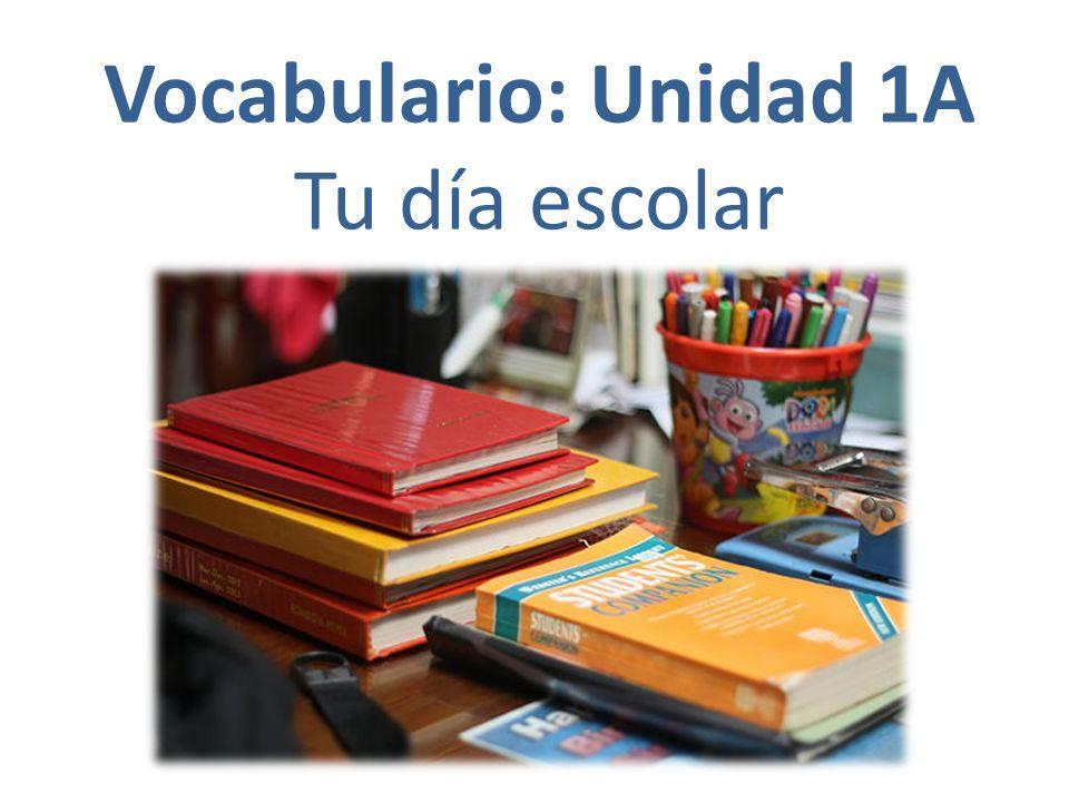 Vocabulario: Unidad 1A Tu día escolar