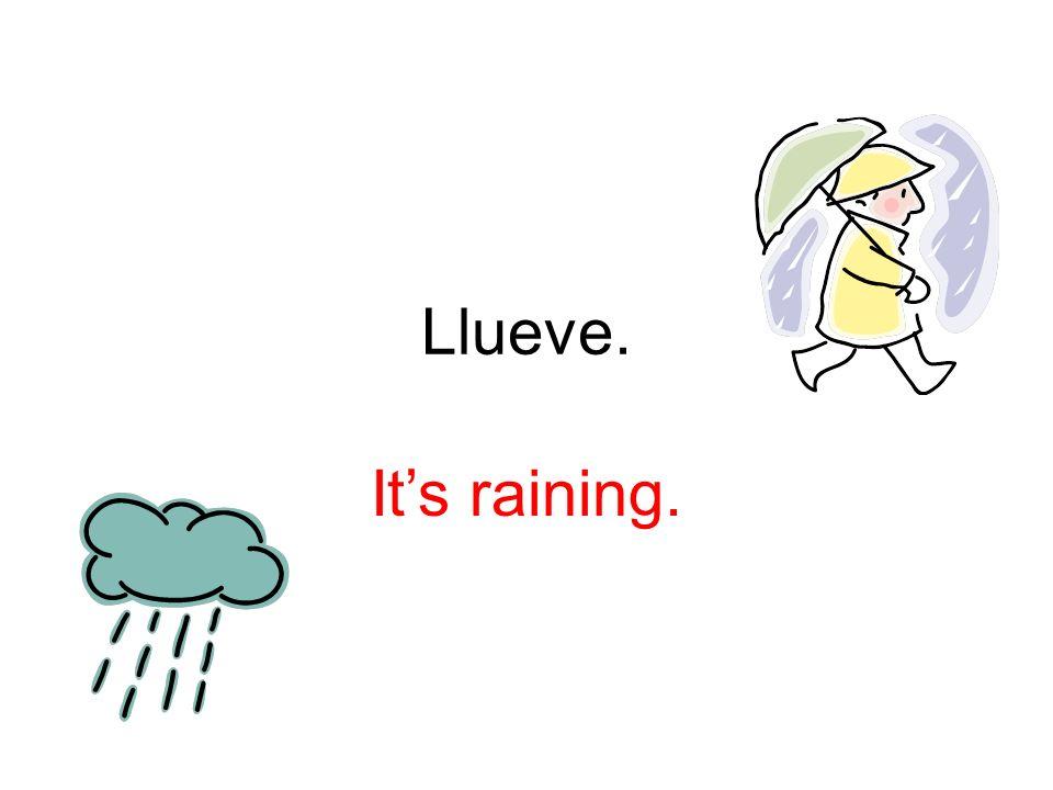Llueve. Its raining.