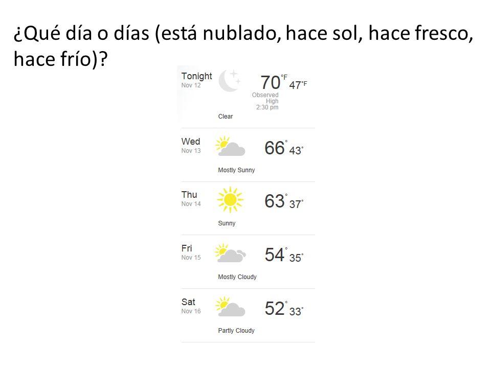 ¿Qué día o días (está nublado, hace sol, hace fresco, hace frío)?