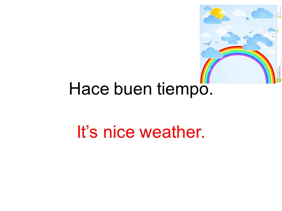 Hace mal tiempo. Its bad weather.