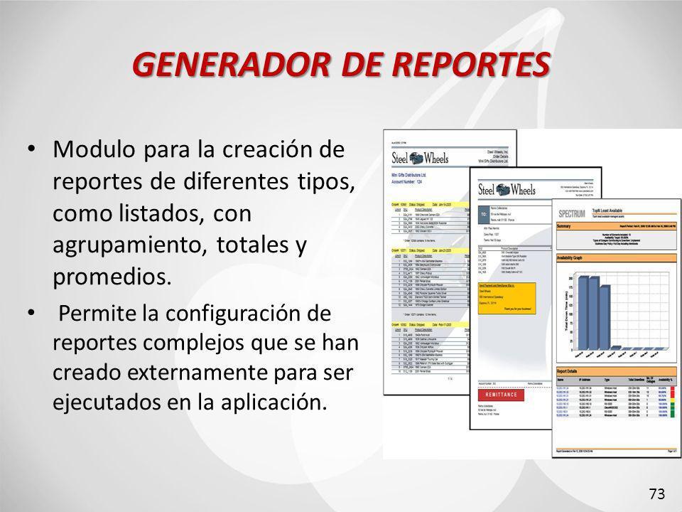 GENERADOR DE REPORTES Modulo para la creación de reportes de diferentes tipos, como listados, con agrupamiento, totales y promedios.