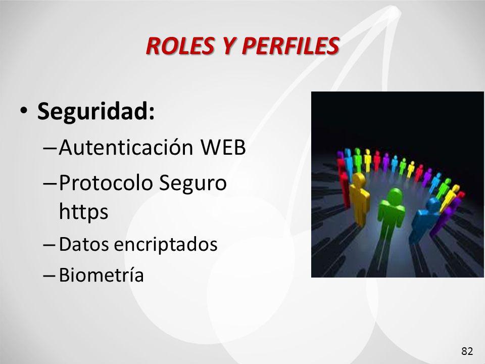 ROLES Y PERFILES Seguridad: – Autenticación WEB – Protocolo Seguro https – Datos encriptados – Biometría 82