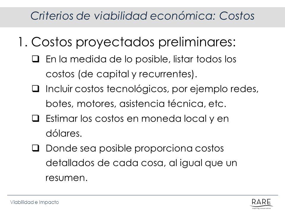 Viabilidad e Impacto Criterios de viabilidad económica: Costos 1. Costos proyectados preliminares: En la medida de lo posible, listar todos los costos