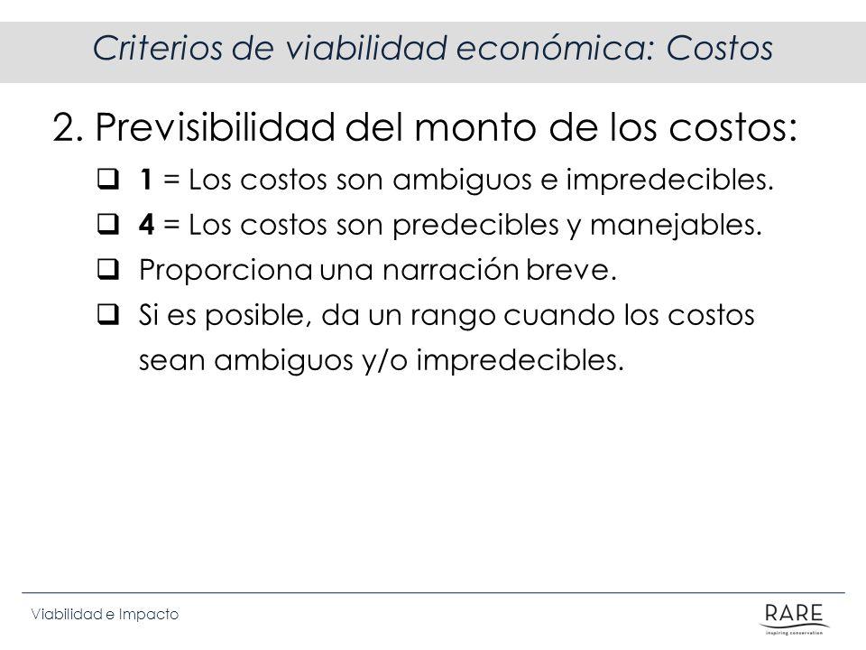 Viabilidad e Impacto Criterios de viabilidad económica: Costos 2. Previsibilidad del monto de los costos: 1 = Los costos son ambiguos e impredecibles.