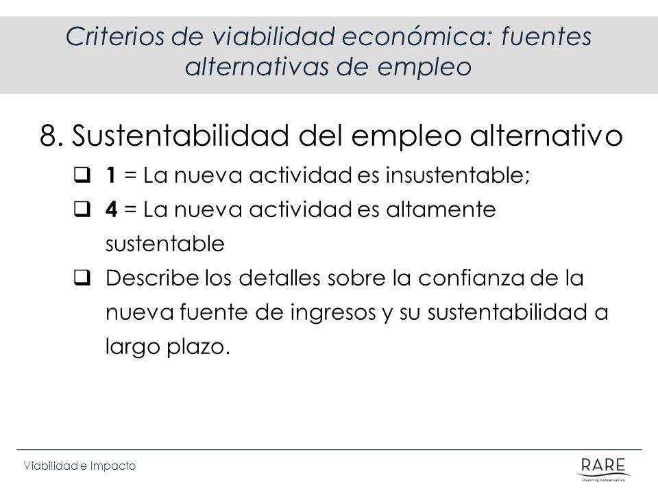 Viabilidad e Impacto Criterios de viabilidad económica: fuentes alternativas de empleo 8. Sustentabilidad del empleo alternativo 1 = La nueva activida