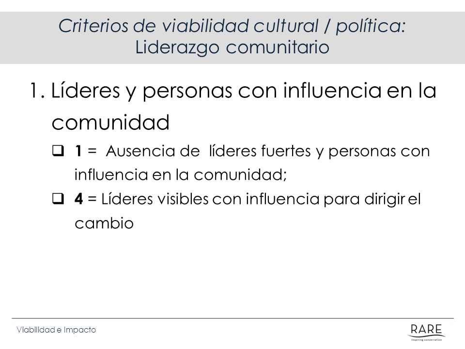 Viabilidad e Impacto Criterios de viabilidad cultural / política: Liderazgo comunitario 1. Líderes y personas con influencia en la comunidad 1 = Ausen