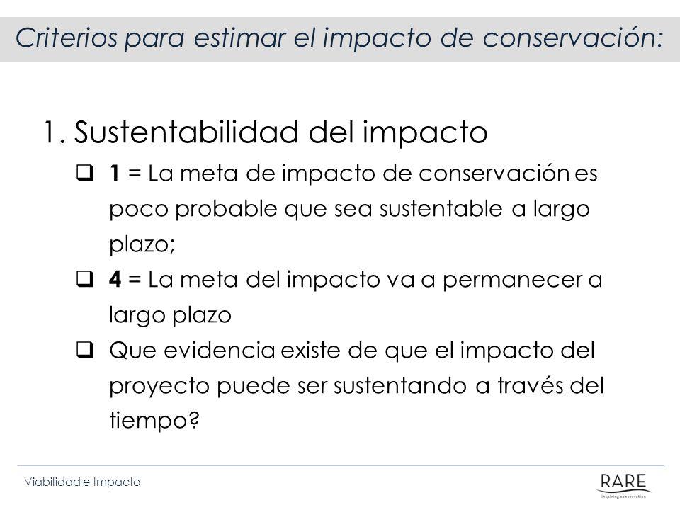 Viabilidad e Impacto Criterios para estimar el impacto de conservación: 1. Sustentabilidad del impacto 1 = La meta de impacto de conservación es poco