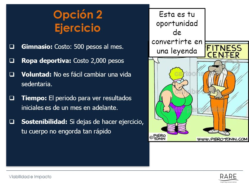 Viabilidad e Impacto Opción 2 Ejercicio Gimnasio: Costo: 500 pesos al mes. Ropa deportiva: Costo 2,000 pesos Voluntad: No es fácil cambiar una vida se