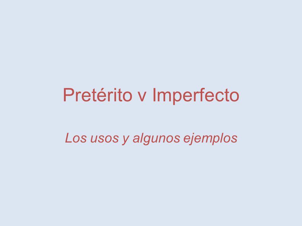 Pretérito v Imperfecto Los usos y algunos ejemplos