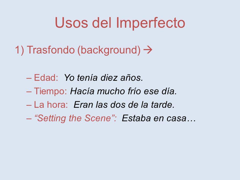 Usos del Imperfecto 1) Trasfondo (background) –Edad: Yo tenía diez años.
