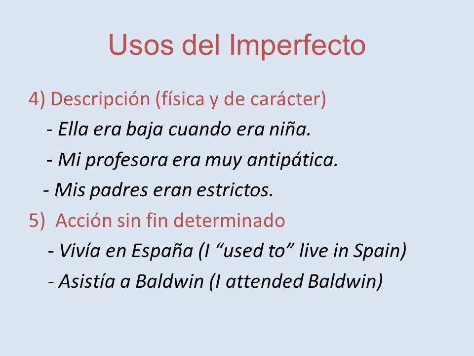 Usos del Imperfecto 4) Descripción (física y de carácter) - Ella era baja cuando era niña.
