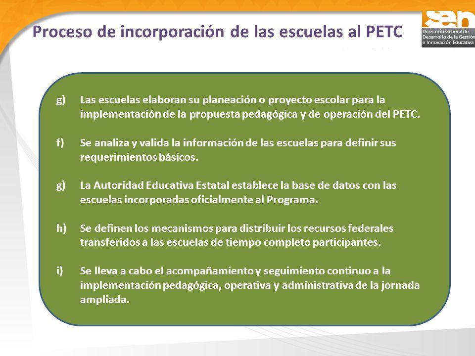Dirección General de Desarrollo de la Gestión e Innovación Educativa Proceso de incorporación de las escuelas al PETC g) Las escuelas elaboran su plan