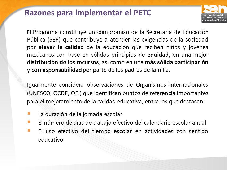 Dirección General de Desarrollo de la Gestión e Innovación Educativa Razones para implementar el PETC El Programa constituye un compromiso de la Secre