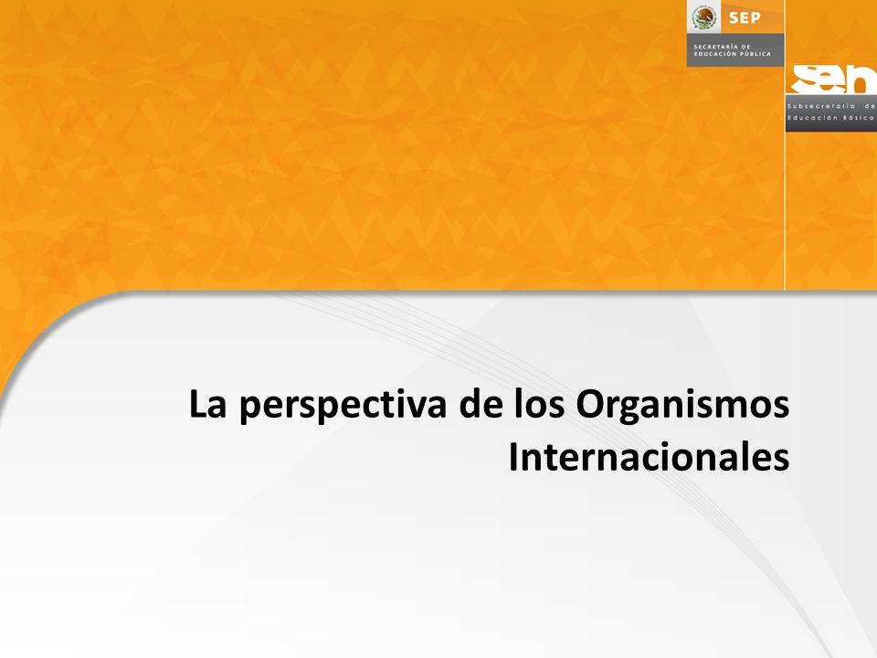 Dirección General de Desarrollo de la Gestión e Innovación Educativa La perspectiva de los Organismos Internacionales
