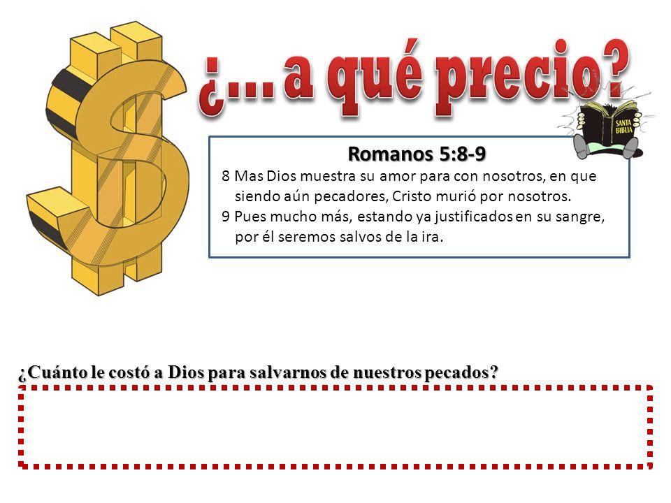 Romanos 5:8-9 8 Mas Dios muestra su amor para con nosotros, en que siendo aún pecadores, Cristo murió por nosotros. 9 Pues mucho más, estando ya justi