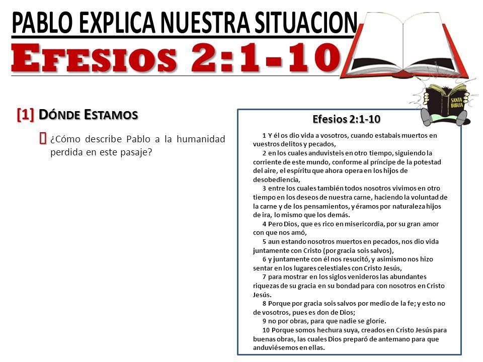 Efesios 2:1-10 1 Y él os dio vida a vosotros, cuando estabais muertos en vuestros delitos y pecados, 2 en los cuales anduvisteis en otro tiempo, sigui