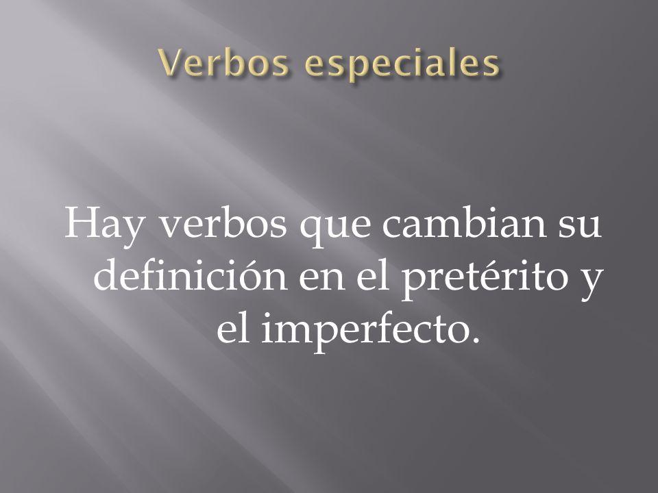 Hay verbos que cambian su definición en el pretérito y el imperfecto.