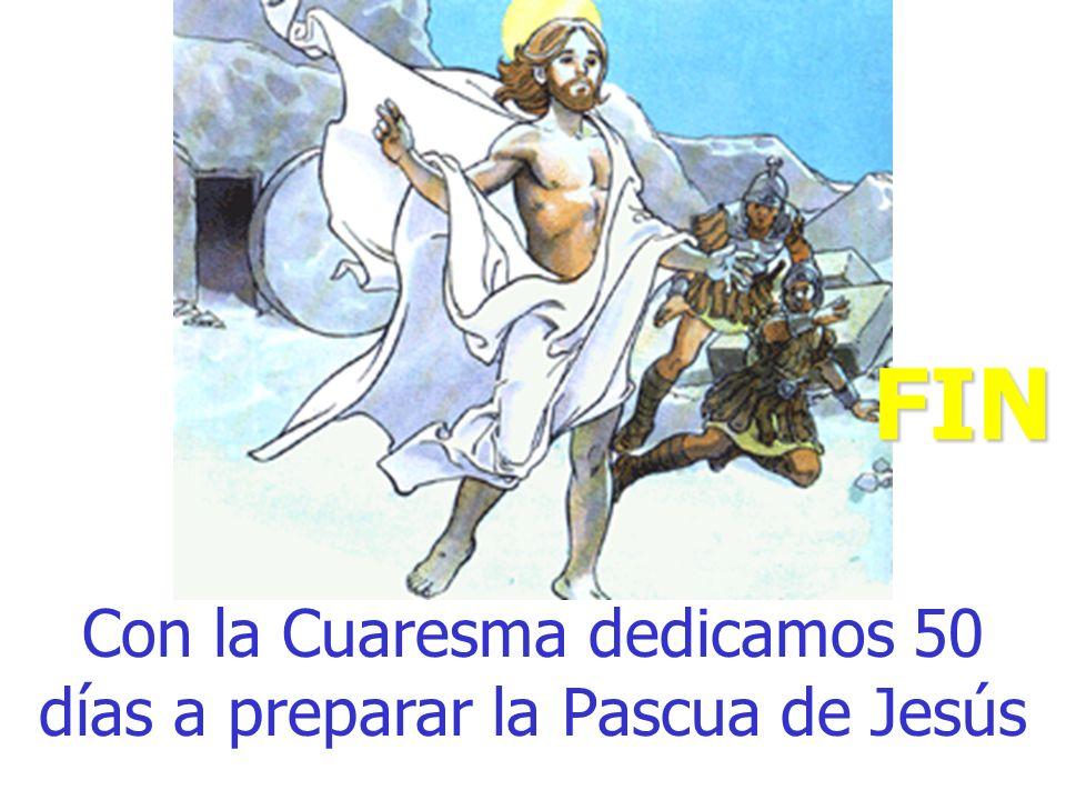 Con la Cuaresma dedicamos 50 días a preparar la Pascua de Jesús FIN