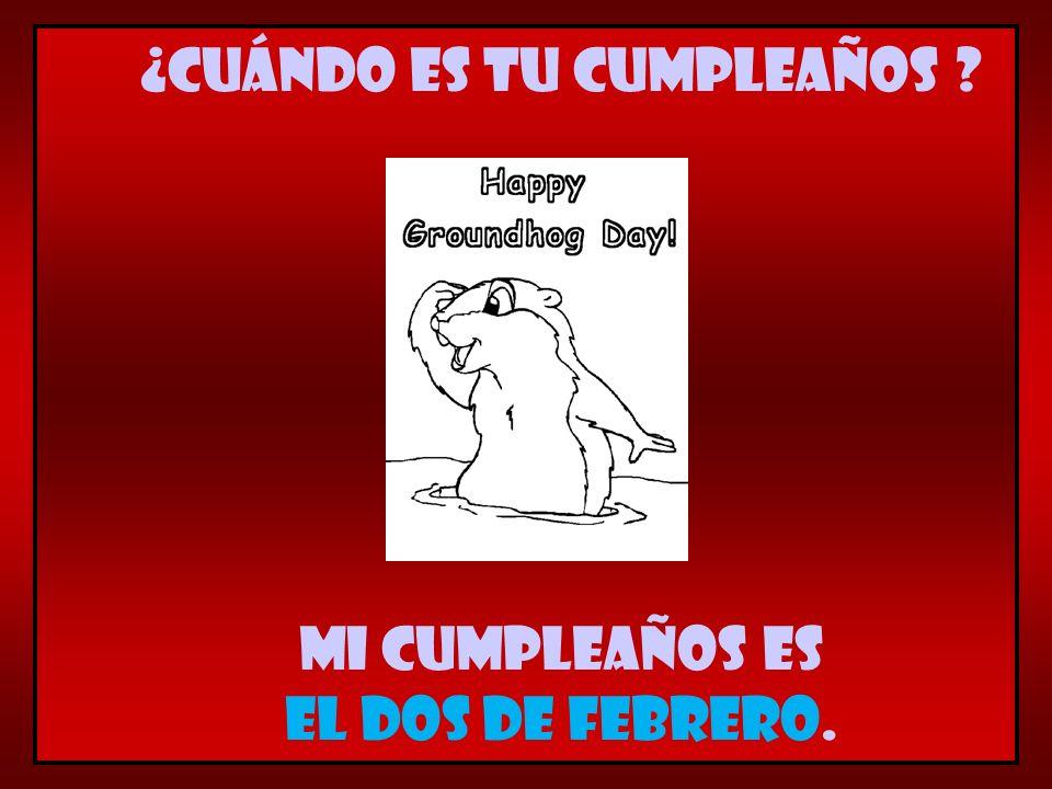Mi cumpleaños es el dos de febrero. ¿Cuándo es tu cumpleaños ?