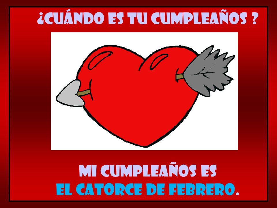 Mi cumpleaños es el catorce de febrero. ¿Cuándo es tu cumpleaños ?
