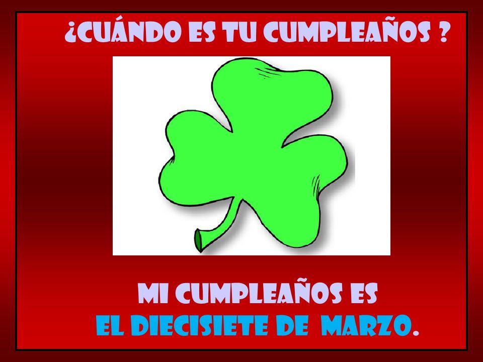 Mi cumpleaños es el diecisiete de marzo. ¿Cuándo es tu cumpleaños ?