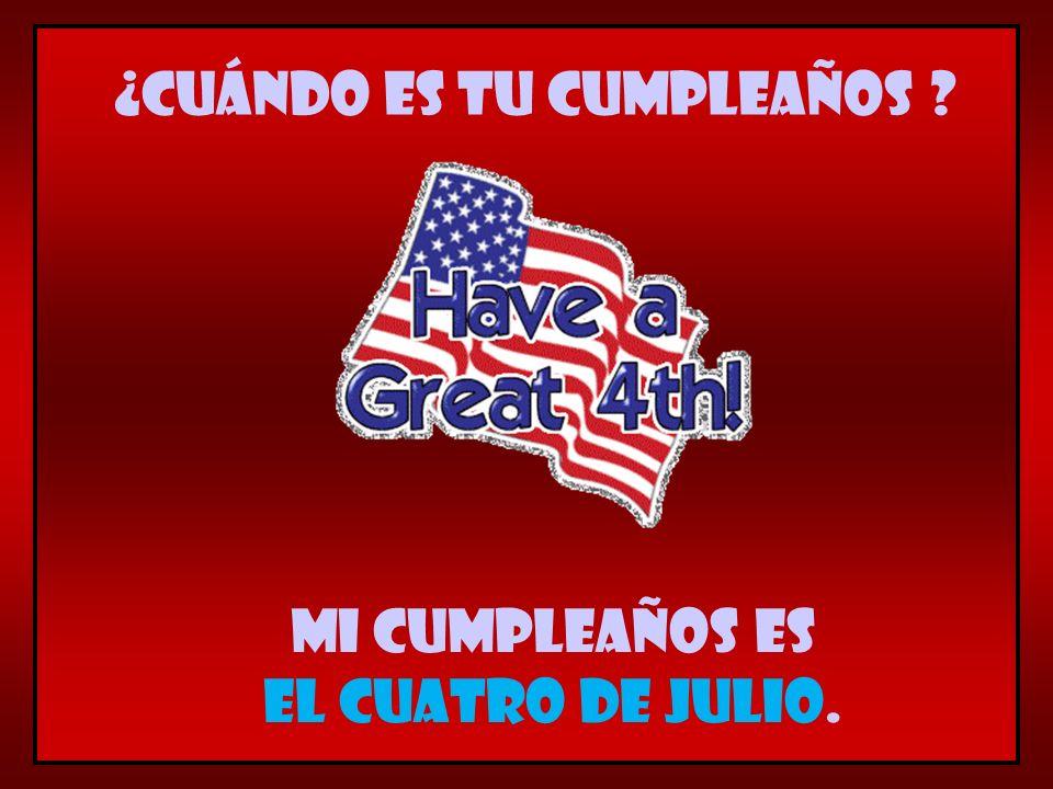 Mi cumpleaños es el cuatro de julio. ¿Cuándo es tu cumpleaños ?
