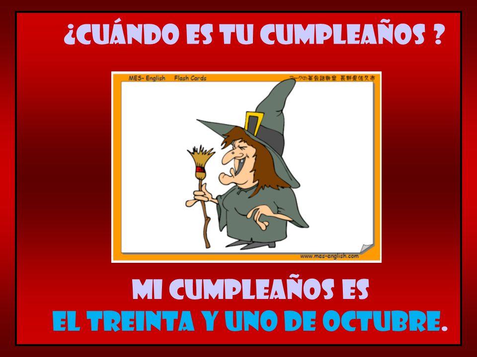 Mi cumpleaños es el treinta y uno de octubre. ¿Cuándo es tu cumpleaños ?