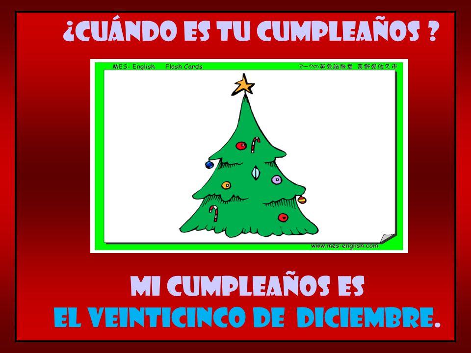 Mi cumpleaños es el veinticinco de diciembre. ¿Cuándo es tu cumpleaños ?