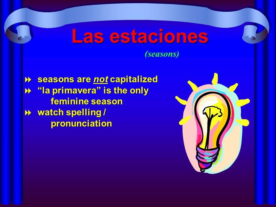 Las estaciones seasons are not capitalized la primavera is the only feminine season watch spelling / pronunciation seasons are not capitalized la prim