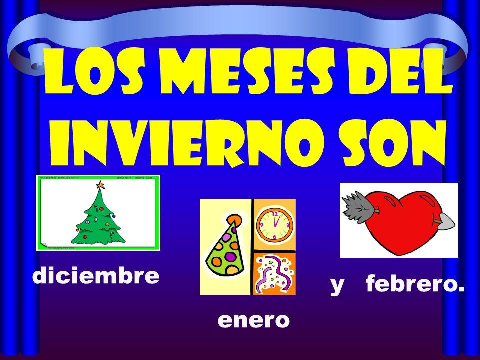 Los meses del invierno son diciembre enero febrero. y