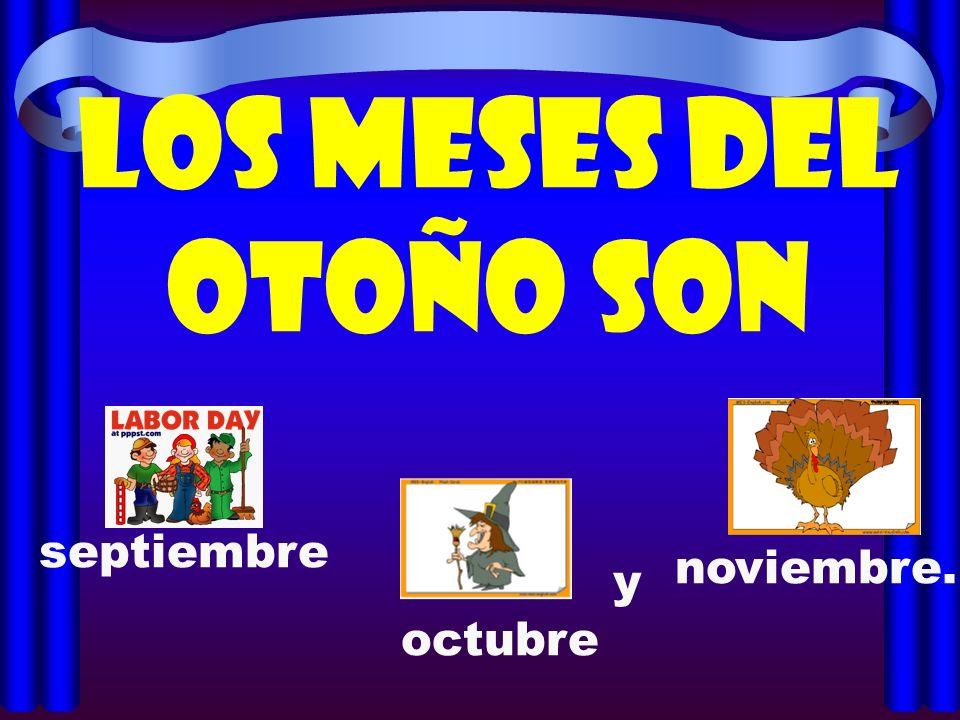 Los meses del otoño son septiembre octubre noviembre. y