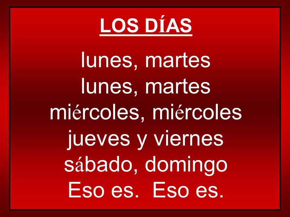 LOS D Í AS lunes, martes mi é rcoles, mi é rcoles jueves y viernes s á bado, domingo Eso es.