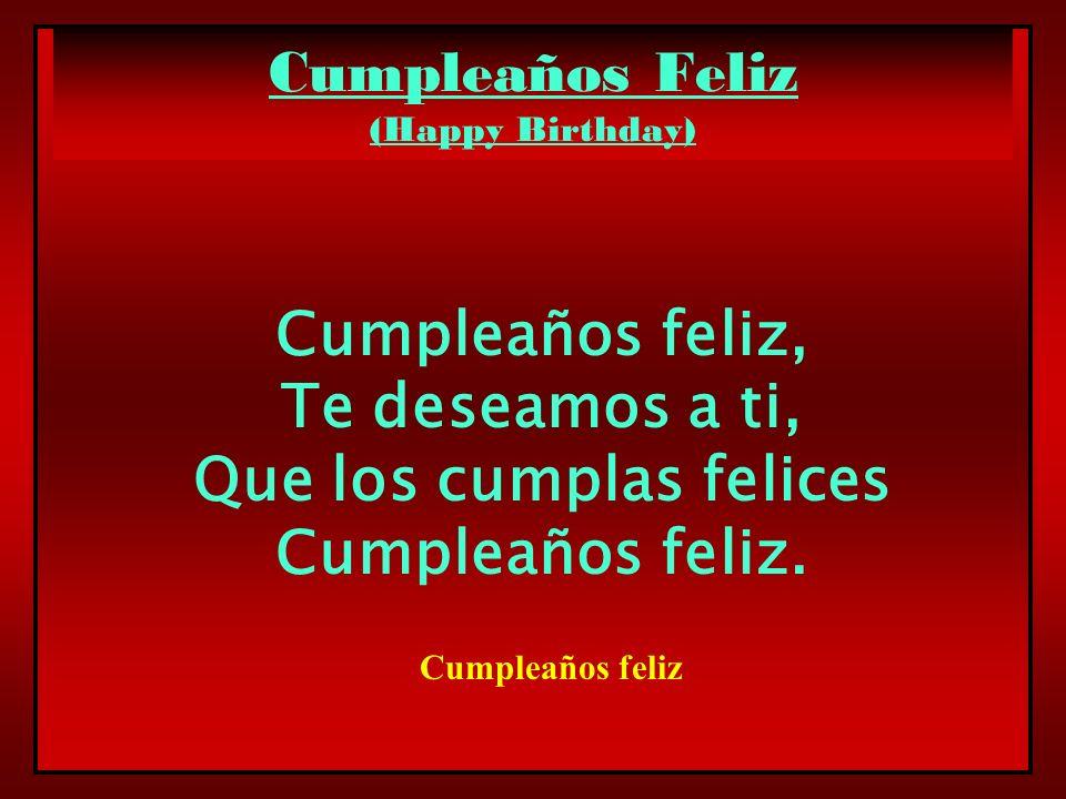 Cumpleaños Feliz (Happy Birthday) Cumpleaños feliz, Te deseamos a ti, Que los cumplas felices Cumpleaños feliz. Cumpleaños feliz