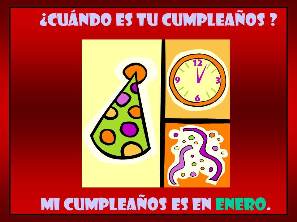 Mi cumpleaños es en enero. ¿Cuándo es tu cumpleaños ?