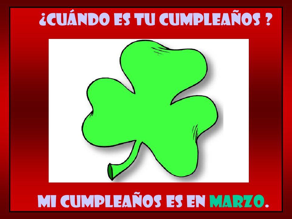 Mi cumpleaños es en marzo. ¿Cuándo es tu cumpleaños ?
