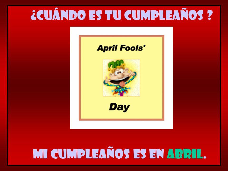 Mi cumpleaños es en abril. ¿Cuándo es tu cumpleaños ?