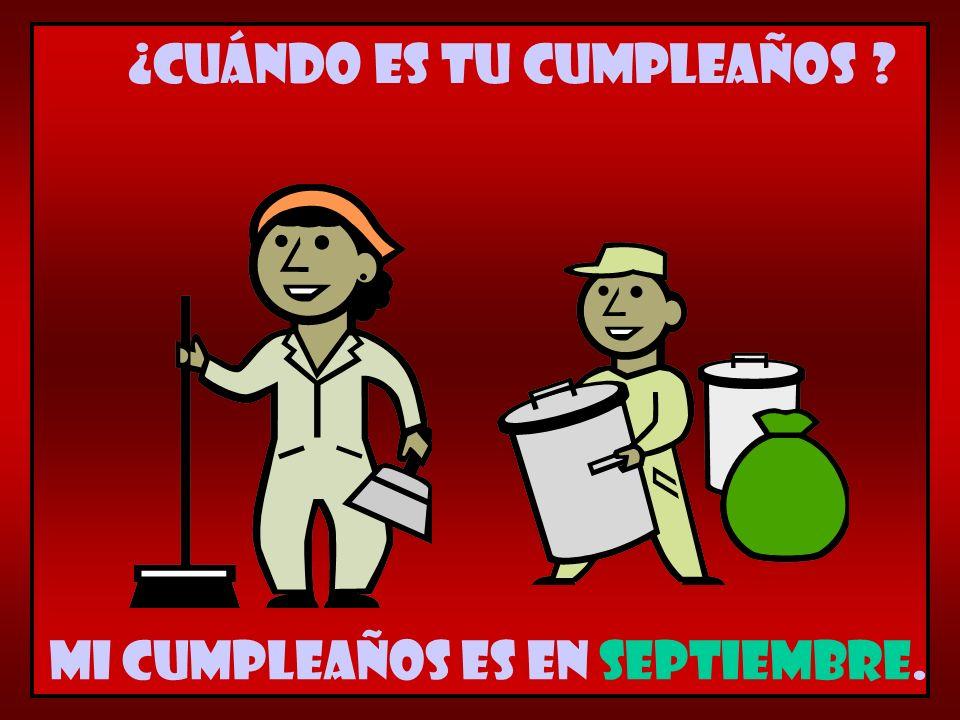 Mi cumpleaños es en septiembre. ¿Cuándo es tu cumpleaños ?