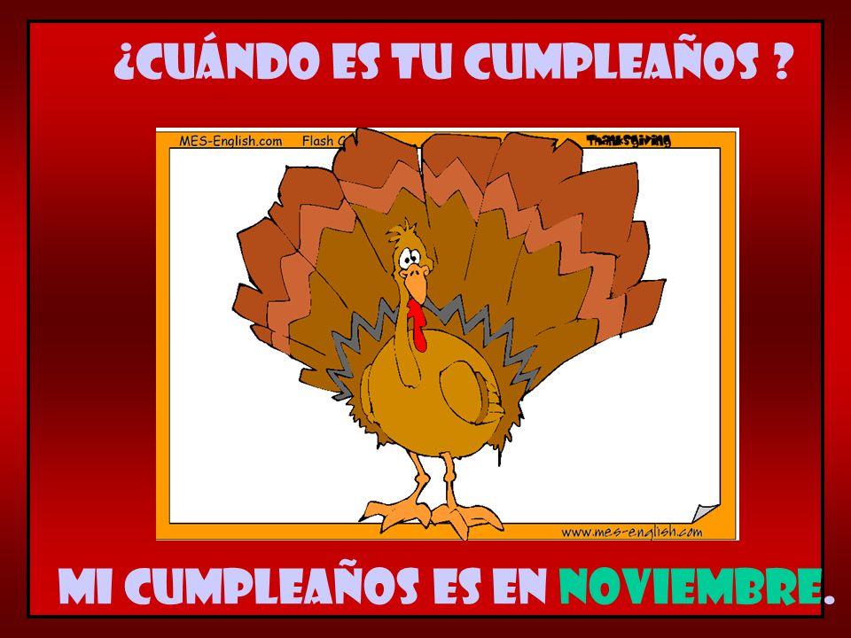Mi cumpleaños es en noviembre. ¿Cuándo es tu cumpleaños ?