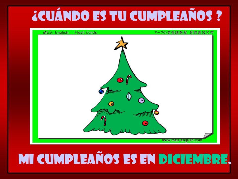 Mi cumpleaños es en diciembre. ¿Cuándo es tu cumpleaños ?