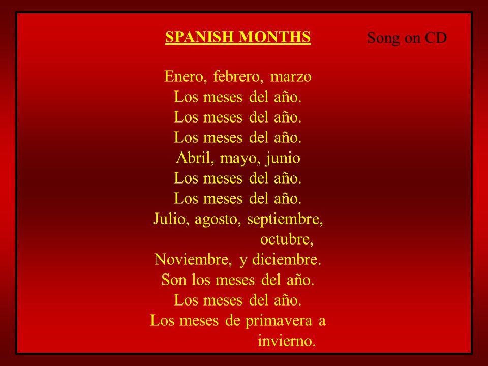 Song on CD SPANISH MONTHS Enero, febrero, marzo Los meses del año. Abril, mayo, junio Los meses del año. Julio, agosto, septiembre, octubre, Noviembre