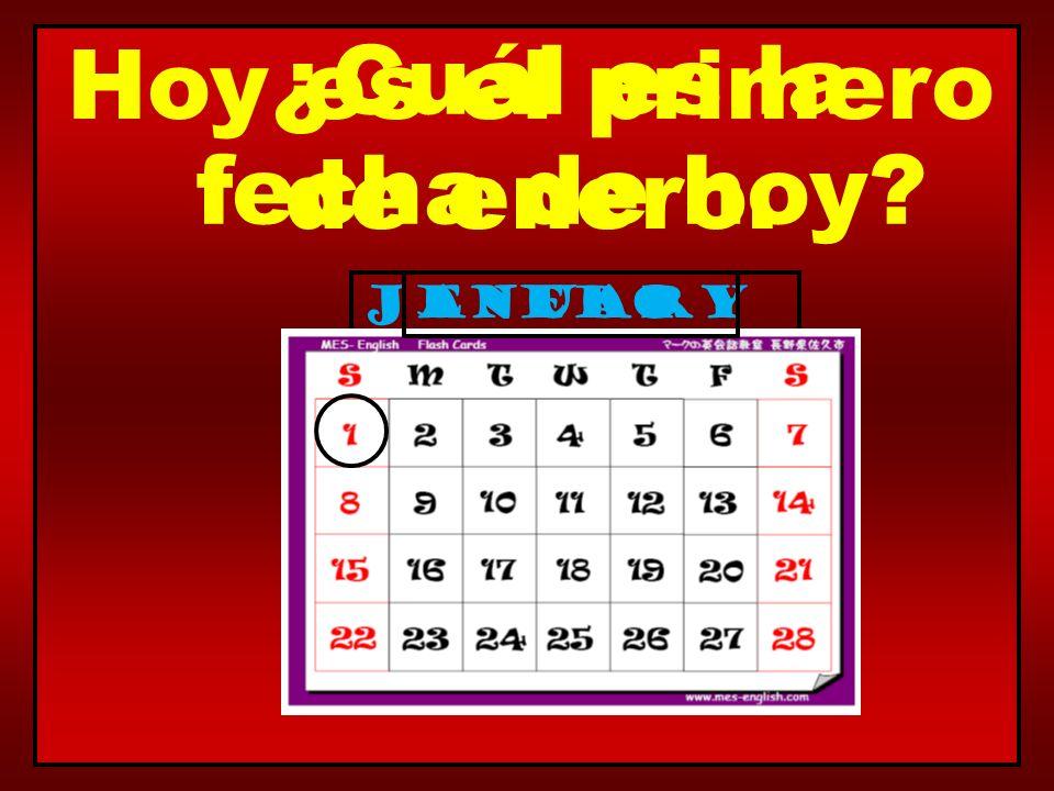 ¿Cuál es la fecha de hoy? January Hoy es el primero de enero. enero