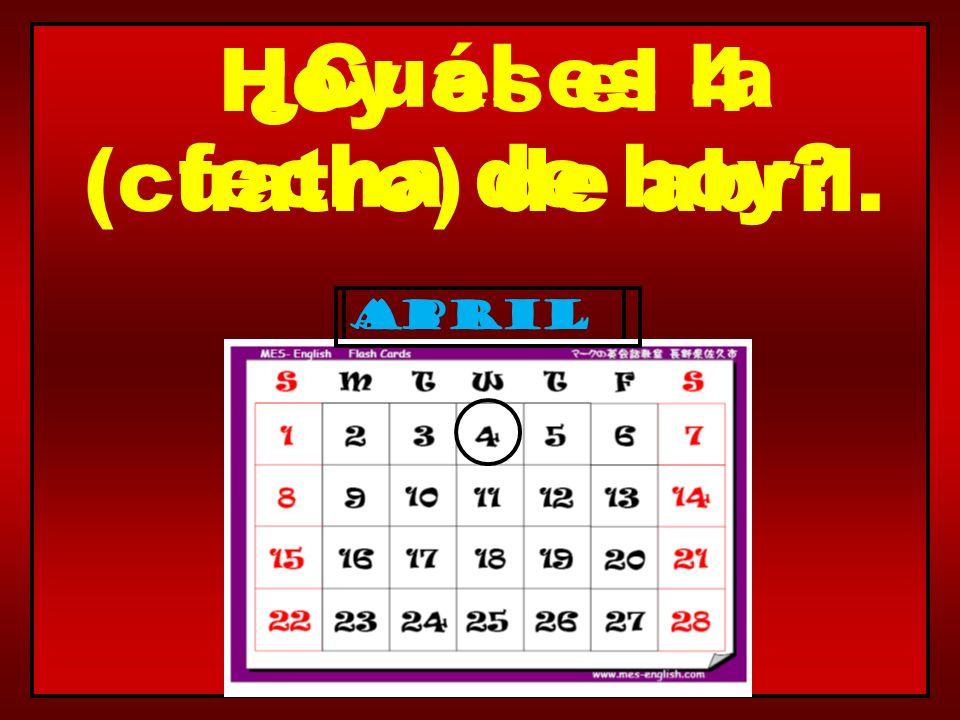 April ¿Cuál es la fecha de hoy? Hoy es el 4 (cuatro) de abril. abril