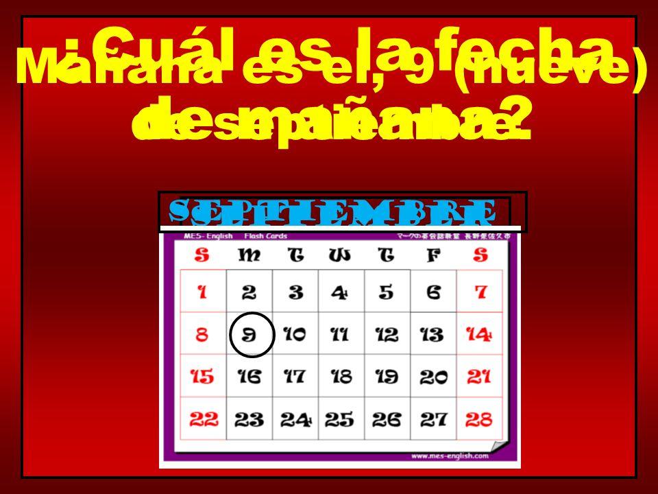 september ¿Cuál es la fecha de mañana? Mañana es el, 9 (nueve) de septiembre. septiembre