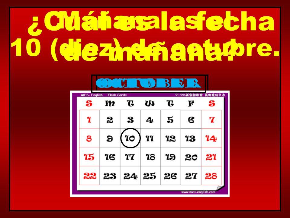 October ¿Cuál es la fecha de mañana? Mañana es el 10 (diez) de octubre. octubre